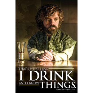 Plakat, Obraz Gra o tron - Tyrion I Drink And I Know Things, (61 x 91,5 cm)
