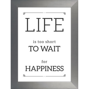 Plakat LIFE IS TOO SHORT TO WAIT FOR HAPPINESS w ramie 64,6x84,6 cm