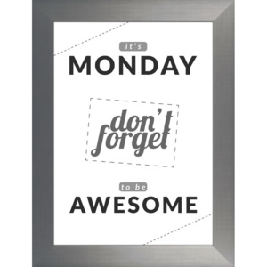 Plakat IT'S MONDAY DON'T FORGET TO BE AWESOME w ramie 64,5x84,5 cm