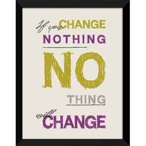 Plakat IF YOU CHANGE NOTHING NO THING WILL CHANGE w ramie 44x54 cm