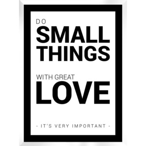 Plakat DO SMALL THINGS WITH GREAT LOVE - it`s very important w ramie 54x74 cm